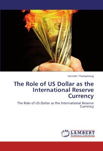 The Role of US Dollar   as the International Reserve Currency: The Role of US Dollar as the International Reserve Currency