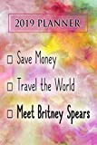 2019 Planner: Save Money, Travel The World, Meet Britney Spears: Britney Spears 2019 Planner