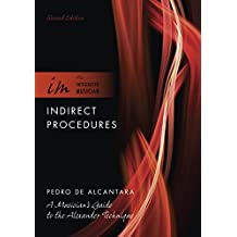 Indirect Procedures: A Musician's Guide to the Alexander Technique (The Integrated Musician)