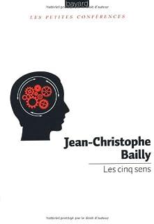 Les cinq sens : petites conférences, Bailly, Jean-Christophe