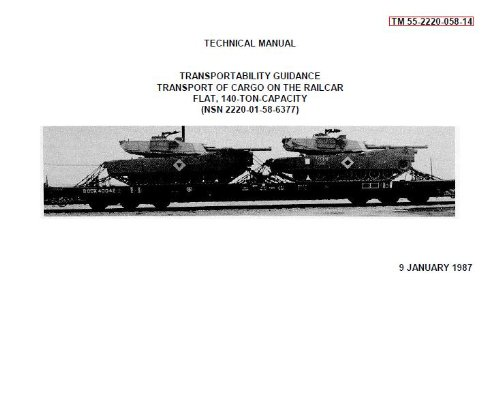 (US Army, Technical Manual, TM 55-2220-058-14, TRANSPORTABILITY GUIDANCE FOR TRANSPORT OF CARGO ON THE RAILCAR FLAT, 140-TON CAPACITY, (NSN 2220-01-058-6377), 1987)