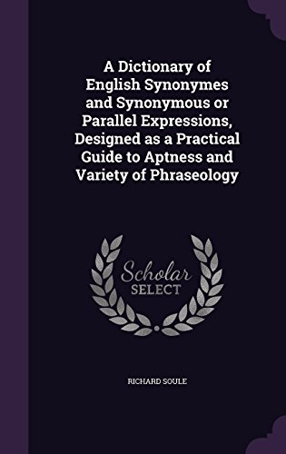 A Dictionary of English Synonymes and Synonymous or Parallel Expressions, Designed as a Practical Guide to Aptness and Variety of Phraseology