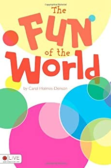 The Fun of the World by [Carol Holmes-Denson]