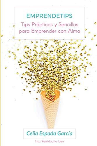 Emprendetips: Tips para Emprender con Alma (Spanish Edition)