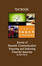 Secrets of Dynamic Communication: Preparing and Delivering Powerful Speeches