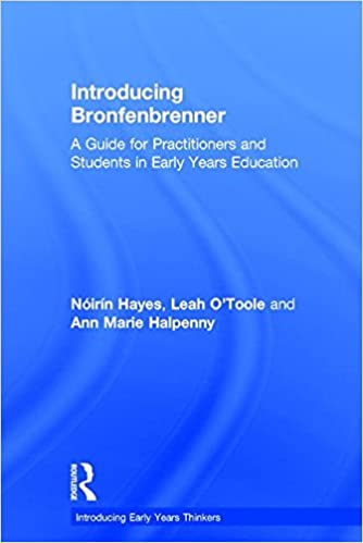 Introducing Bronfenbrenner: A Guide for Practitioners and Students in Early Years Education (Introducing Early Years Thinkers)