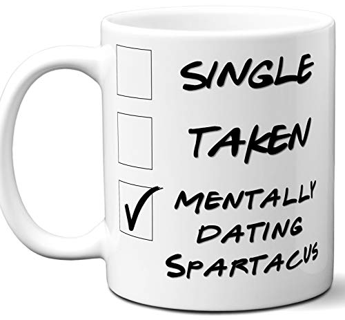 Funny Spartacus Mug. Single, Taken, Mentally Dating Coffee, Tea Cup. Best Gift Idea for Spartacus: Blood and Sand TV Series Fan, Lover. Women, Men Boys, Girls. Birthday, Christmas. 11 oz. for $<!--$16.98-->