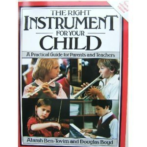 The Right Instrument for Your Child: A Practical Guide for Parents and Teachers, Ben-Tovim, Atarah; Boyd, Douglas