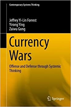 Currency Wars: Offense and Defense through Systemic Thinking (Contemporary Systems Thinking)