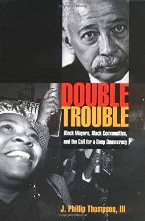 Double Trouble Black Mayors Black Communities And The Call For A Deep Democracy Transgressing Boundaries