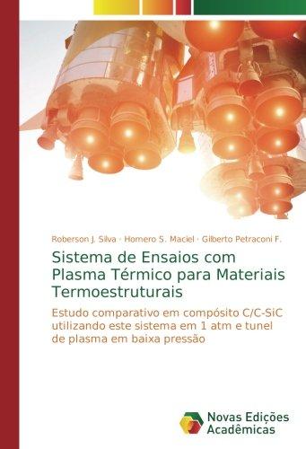 Sistema de Ensaios com Plasma Térmico para Materiais Termoestruturais: Estudo comparativo em compósito C/C-SiC utilizando este sistema em 1 atm e tunel de plasma em baixa pressão (Portuguese Edition)