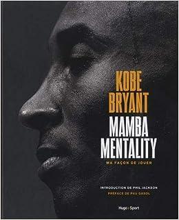 Kobe Bryant - Mamba mentality, ma façon de jouer (French ...