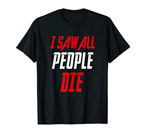 I Saw All These People Die Shirt