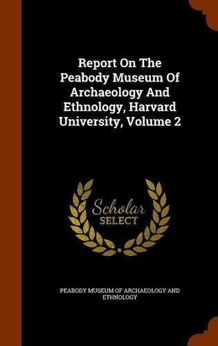 Download Report On The Peabody Museum Of Archaeology And Ethnology, Harvard University, Volume 2 ebook