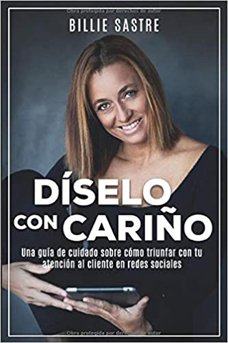 Book's Cover of Díselo con cariño: La guía completa sobre atención al cliente en los tiempos del cuidado al cliente (Español) Tapa blanda – 30 diciembre 2018