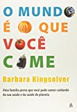 img - for O Mundo   O Que Voc  Come - Animal, Vegetable, Miracle: A Year of Food Life - Portuguese Edition book / textbook / text book