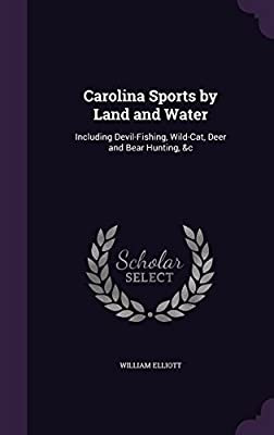 Carolina Sports by Land and Water: Including Devil-Fishing, Wild-Cat, Deer and Bear Hunting, &C