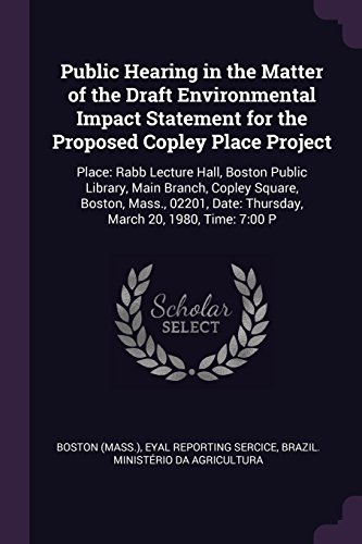 Public Hearing in the Matter of the Draft Environmental Impact Statement for the Proposed Copley Place Project: Place: Rabb Lecture Hall, Boston ... Date: Thursday, March 20, 1980, Time: 7:00 P (Boston Copley Place)