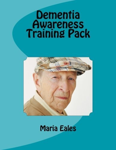 Dementia Awareness Training Pack by Maria Eales (2013-07-18)