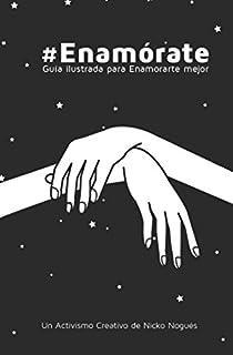 #Enamórate: Guía ilustrada para enamorarte mejor (Spanish Edition)