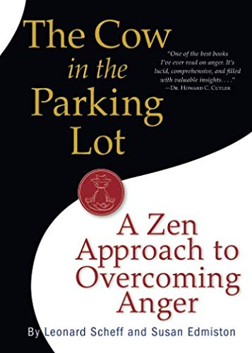 Book cover from The Cow in the Parking Lot: A Zen Approach to Overcoming Anger by Leonard Scheff