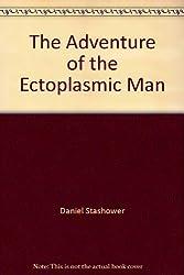 The Adventures of the Ectoplasmic Man