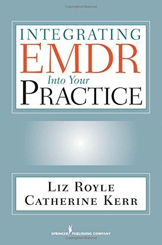 Download Integrating EMDR Into Your Practice by Royle MA MBACP, Liz, Kerr BSc(Hons) MBACP, Catherine (2010) Paperback pdf epub
