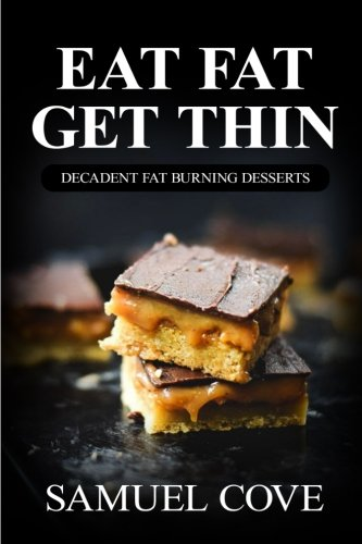 Eat Fat Get Thin: Decadent Fat Burning Desserts: Your Guide to Rapid Weight Loss with Over 200+ of The Very BEST Dessert Recipes (Upgraded Ketogenic Living Cookbook) pdf epub
