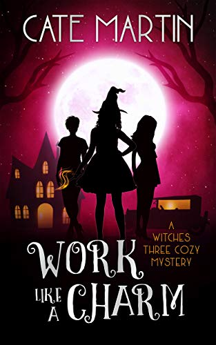 Work Like a Charm: A Witches Three Cozy Mystery (The Witches Three Cozy Mysteries Book 2) by [Martin, Cate]