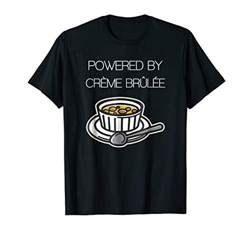 Powered by Creme Brulee - Funny Chef & Cook T Shirt