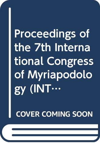 Proceedings of the 7th International Congress of Myriapodology (INTERNATIONAL CONGRESS OF MYRIAPODOLOGY//PROCEEDINGS)