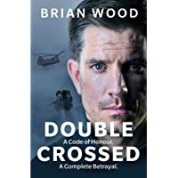 Double Crossed: A Code of Honour, A Complete Betrayal