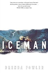 Iceman: Uncovering the Life and Times of a Prehistoric Man Found in an Alpine Glacier