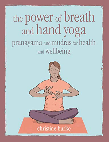 The Power of Breath and Hand Yoga: Pranayama and mudras for health and well-being