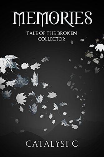 Memories: Tale Of The Broken Collector (Poetry, Love, Romance, Suffering, Abuse, Happiness, Beautiful, Hope, Philosphy, Lust) - Catalyst Memory