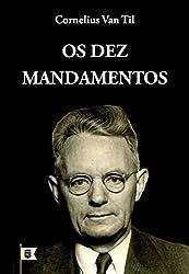 Os Dez Mandamentos: Uma Exposição do Decálogo (Portuguese Edition)