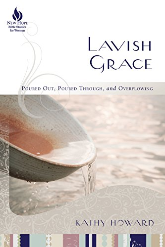 Lavish Grace: Poured Out, Poured Through, and Overflowing by [Howard, Kathy]