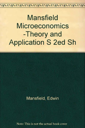 Mansfield Microeconomics -Theory and Application S 2ed Sh