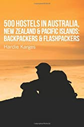 500 Hostels: Australia, New Zealand & Pacific Islands: Backpackers & Flashpackers