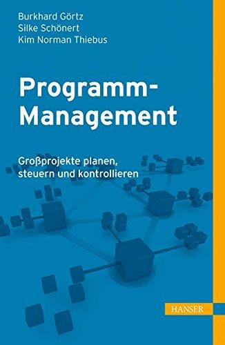 Programm-Management: Großprojekte planen, steuern und kontrollieren Gebundenes Buch – 8. November 2012 Burkhard Görtz Silke Schönert Kim Norman Thiebus 3446431837