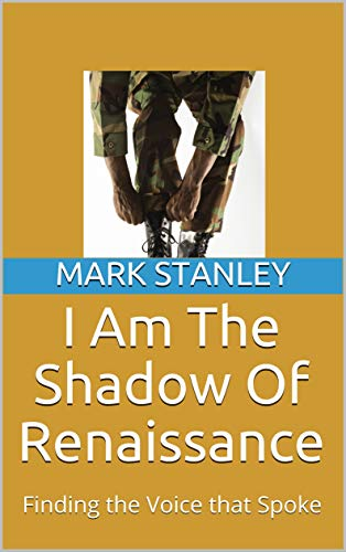 I Am The Shadow Of Renaissance: Finding the Voice that Spoke