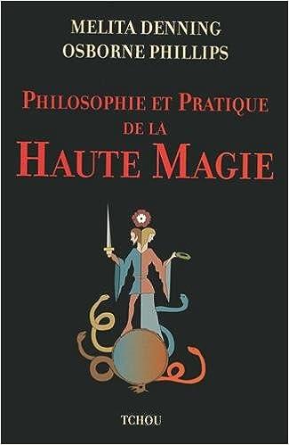 Téléchargement PHILOSOPHIE ET PRATIQUE DE LA HAUTE MAGIE pdf, epub ebook