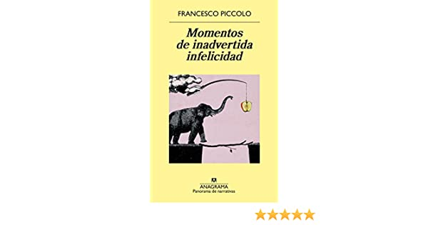Momentos de inadvertida infelicidad (PANORAMA DE NARRATIVAS nº 916) eBook: Francesco Piccolo: Amazon.es: Tienda Kindle