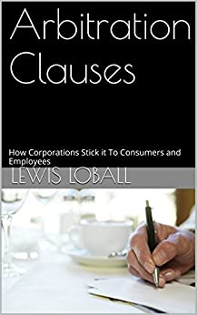 Arbitration Clauses How Corporations Stick It To