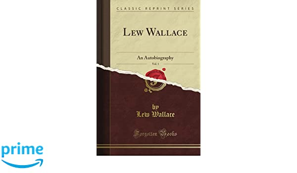 Lew Wallace An Autobiography Vol 1 Classic Reprint Lew Wallace