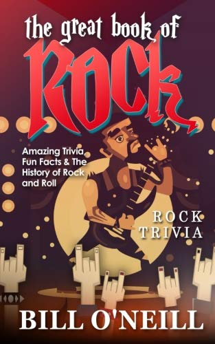 The Great Book of Rock Trivia: Amazing Trivia, Fun Facts & The History of Rock and Roll (Rock And Roll Hall Of Fame Facts)