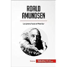 Roald Amundsen: La carrera hacia el Polo Sur (Historia)