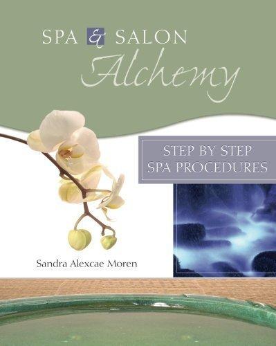 Spa & Salon Alchemy: Step by Step Spa Procedures by Sandra Alexcae Moren (2005-12-27)