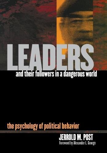 Leaders and Their Followers in a Dangerous World: The Psychology of Political Behavior (Psychoanalysis and Social Theory
