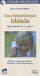 Une bibliothèque idéale : Que lire de 5 à 11 ans ? Guide à l'usage des familles, des écoles et des bibliothèquqes